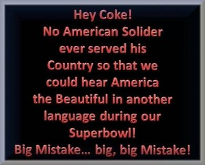 """Hey Coke! No American Solider [sic] has ever served his Country so that we could hear America the Beautiful in another language during our Superbowl! Big Mistake.. big, big Mistake!"""